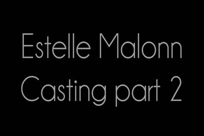 Estelle Malone : La video de la seconde partie du casting d'Estelle Malone 2